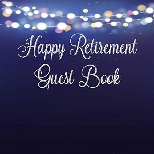 Happy Retirement Guest Book: Sign In, Wishes, Messages, and Comments | Includes Gift Log | Dark Blue Party Lights