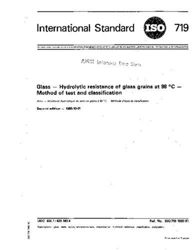 ISO 719:1985, Glass - Hydrolytic resistance of glass grains at 98 degrees C - Method of test and classification (719 Glasses)
