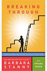 Breaking Through: Getting Past the Stuck Points in Your Life by An Anthology Edited by Barbara Stanny (2006) Paperback Paperback