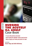 Nursing The Acutely Ill Adult: Case Book (UK Higher Education OUP Humanities & Social Sciences Health & Social Welfare)