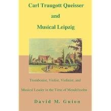 Carl Traugott Queisser and Musical Leipzig: Trombonist, Violist, Violinist, and Musical Leader in the Time of Mendelssohn