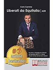 Liberati Da Equitalia/AER: Tecniche e Strategie Per Liberarti da Equitalia/AER in 7+1 Mosse Anche Se Non Sai Da Dove Iniziare