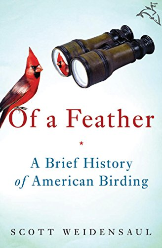Of a Feather: A Brief History of American Birding cover