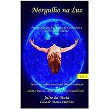 Mergulho Na Luz Volume 1: Experiencias Com O USO Do Santo Daime