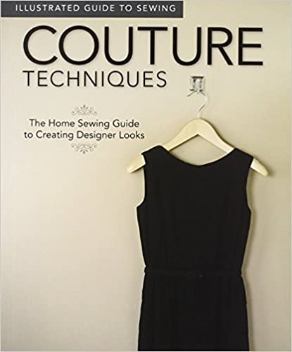 Download online Illustrated Guide to Sewing: Couture Techniques: The Home Sewing Guide to Creating Designer Looks PDF