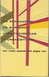 LA ELIMINACION DE BARRERAS ARQUITECTONICAS Y URBANISTICAS UN RETO SOCIAL DEL SIGLO XXI