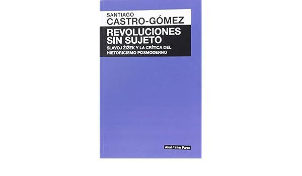 REVOLUCIONES SIN SUJETO: SANTIAGO CASTRO GOMEZ: 9786079564148: Amazon.com: Books