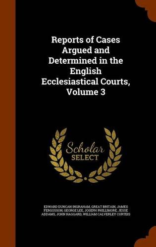 Download Reports of Cases Argued and Determined in the English Ecclesiastical Courts, Volume 3 pdf