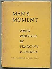 Man's Moment: Poems Provoked by Francyn's Paintings: James