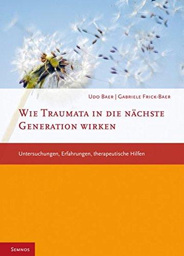 Wie Traumata in die nächste Generation wirken: Untersuchungen, Erfahrungen, therapeutische Hilfen (Fachbuch therapie kreativ)