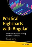 Practical Highcharts with Angular: Your Essential Guide to Creating Real-time Dashboards Front Cover