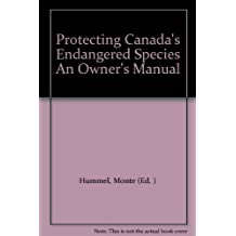 Protecting Canada's Endangered Species An Owner's Manual