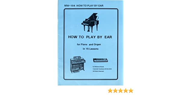 How to play by ear for piano and organ in 15 lessons