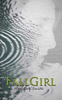 Fall Girl (The Fall Girl Series Book 1) by [Smith, Marybeth]