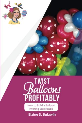Twist Balloons Profitably: How to Build a Balloon Twisting Side Hustle
