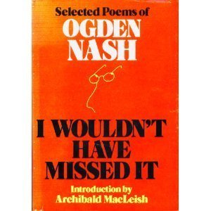 I Wouldn't Have Missed It: Selected Poems of Ogden Nash (The Best Of Ogden Nash)