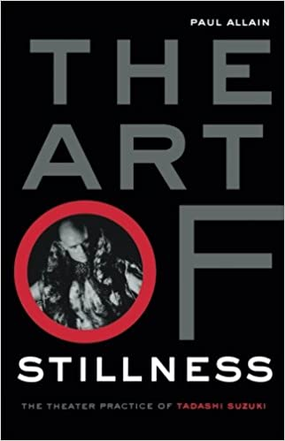 The Art of Stillness: The Theater Practice of Tadashi Suzuki