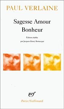 Sagesse. Amour. Bonheur - Paul Verlaine - Babelio