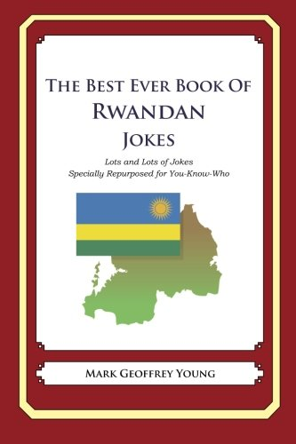 Download The Best Ever Book of Rwandan Jokes: Lots and Lots of Jokes Specially Repurposed for You-Know-Who PDF