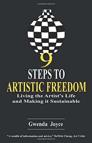 9 Steps to Artistic Freedom: Living the Artist's Life and Making it Sustainable