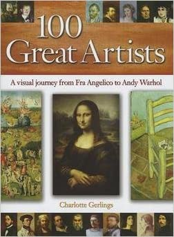 charlotte gerlings 100 great artists a visual journey from fra angelico to andy warhol hardcover 2013 edition