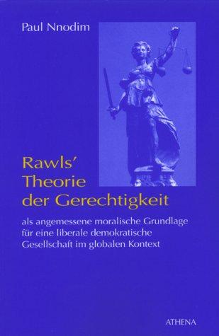 Rawls' Theorie der Gerechtigkeit als angemessene moralische Grundlage für eine liberale demokratische Gesellschaft im globalen Kontext (Diskurs Philosophie, Band 4)