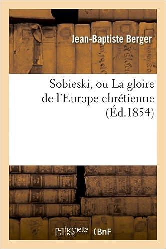 Livres gratuits en ligne Sobieski, ou La gloire de l'Europe chrétienne (Éd.1854) epub pdf