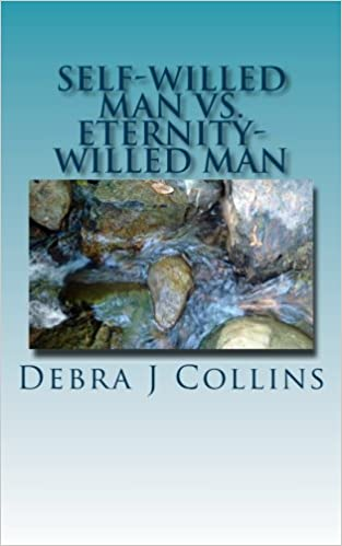 Self-Willed Man vs. Eternity-Willed Man: Which are you?: Volume 1