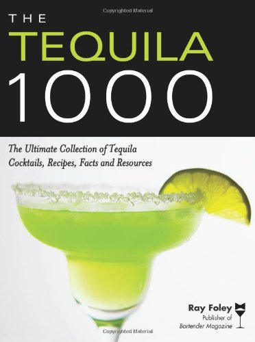 The Tequila 1000: The Ultimate Collection of Tequila Cocktails, Recipes, Facts, and Resources (Bartender Magazine)