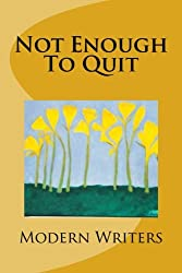 Not Enough To Quit