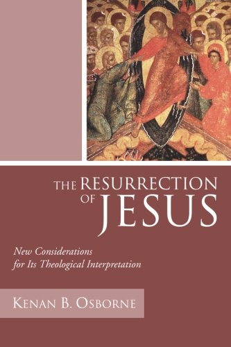The Resurrection of Jesus: New Considerations for Its Theological Interpretation