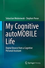 My Cognitive autoMOBILE Life: Digital Divorce from a Cognitive Personal Assistant Hardcover