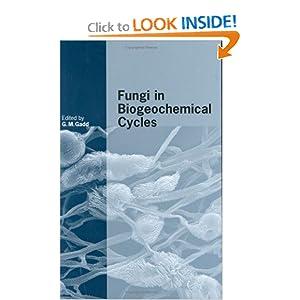 Fungi in Biogeochemical Cycles (British Mycological Society Symposia) Geoffrey Michael Gadd
