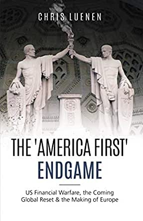 The 'America First' Endgame: US Financial Warfare, the
