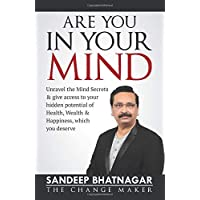 Are You in Your Mind:Unravel the Mind Secrets & give access to your hidden potential of Health, Wealth & Happiness, which you deserve
