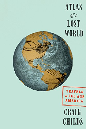 Book Cover: Atlas of a Lost World: Travels in Ice Age America
