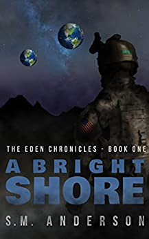 A Bright Shore: The Eden Chronicles-Book One by [Anderson, S.M.]