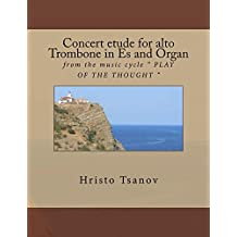 "Concert etude for Alto trobmone in Es and Organ: from the music cycle "" PLAY OF THE THOUGHT "" (English Edition)"