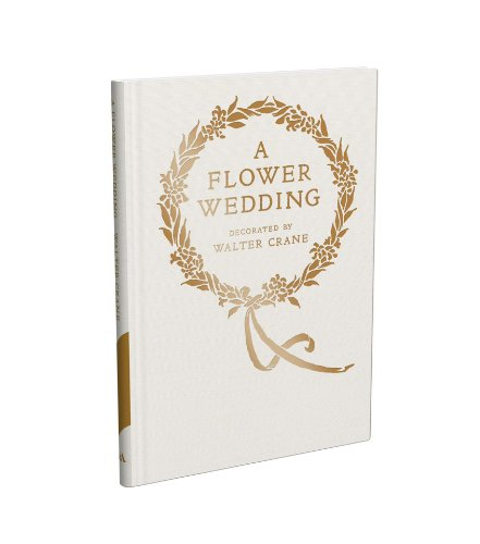 A Flower Wedding: Described by Two Wallflowers, A Facsimile Edition