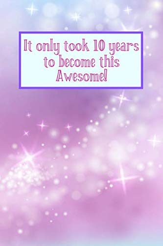It Only Took 10 Years To Become This Awesome!: Magical Sparkles -Ten 10 Yr Old Girl Journal Ideas Notebook - Gift Idea for 10th Happy Birthday Present ... Stocking Stuffer Filler (Card Alternative)
