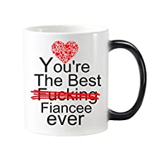 PersonalizedShop New Wedding fiancee gifts Funny Quotes You're the best fucking fiancee ever Heat Sensitive Changing Cup 11OZ Morphing Ceramic Mug