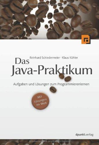 Das Java-Praktikum: Aufgaben und Lösungen zum Programmierenlernen