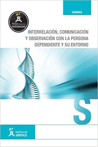 Interrelación y comunicación con la persona dependiente y su