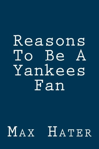 Reasons To Be A Yankees Fan: A funny, blank book, gag gift for Yankees fans; or a great coffee table addition for all Yankees haters!