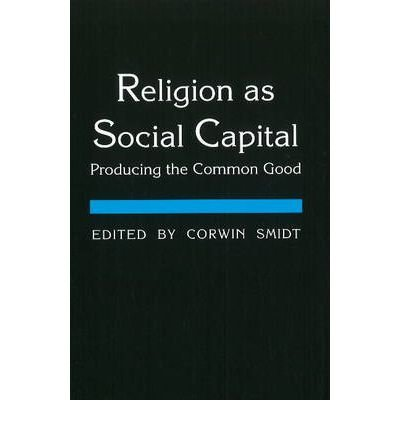 Download Religion As Social Capital - Producing the Common Good (03) by Smidt, Corwin E [Paperback (2003)] pdf