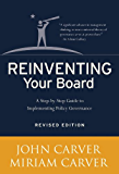Reinventing Your Board: A Step-by-Step Guide to Implementing Policy Governance (J-B Carver Board Governance Series Book 18)