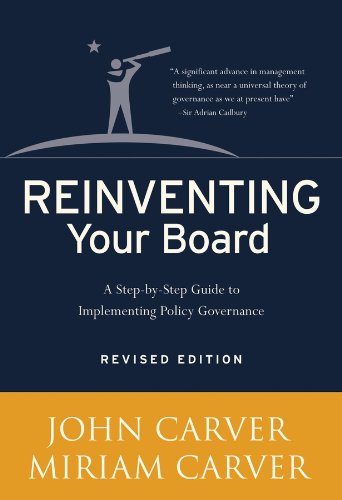 - Reinventing Your Board: A Step-by-Step Guide to Implementing Policy Governance