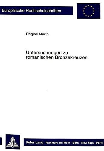Untersuchungen zu romanischen Bronzekreuzen: Ikonographie - Funktion - Stil (Europäische Hochschulschriften / European University Studies / Publications Universitaires Européennes) (German Edition) by Peter Lang GmbH, Internationaler Verlag der Wissenschaften