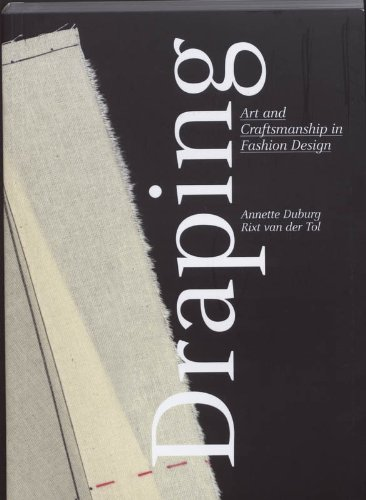 Amazon Com Draping Art And Craftsmanship In Fashion Design 9789089100870 Annette Duburg Rixt Van Der Tol Books