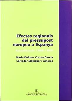 Efectes Regionals del Pressupost Europeu a Espanya (Actualitzacio 1986-1999): Fluxos Financers I Balances Entre Les Comunitats Autonomes I El Pressupo